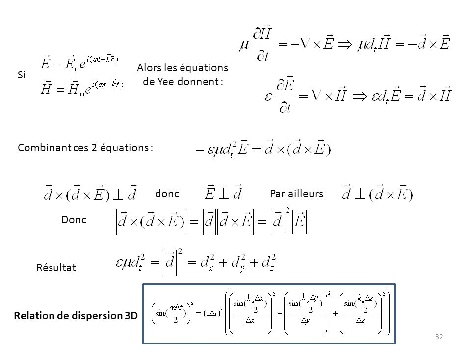 Alors les équations de Yee donnent : Si. Combinant ces 2 équations : donc. Par ailleurs. Donc.