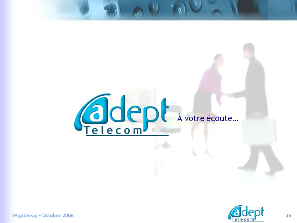 À votre écoute… IP.gateway - Octobre 2006