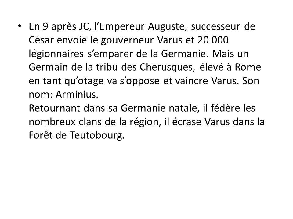 En 9 après JC, l'Empereur Auguste, successeur de César envoie le gouverneur Varus et 20 000 légionnaires s'emparer de la Germanie.