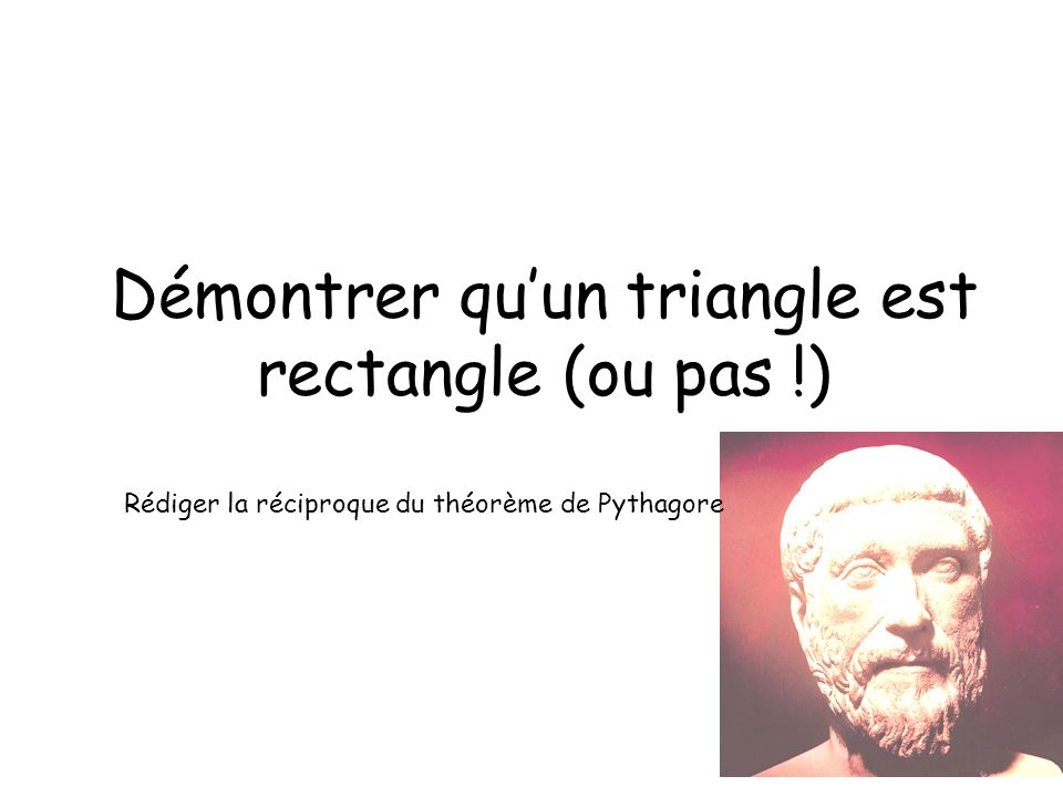 Démontrer qu'un triangle est rectangle (ou pas !)