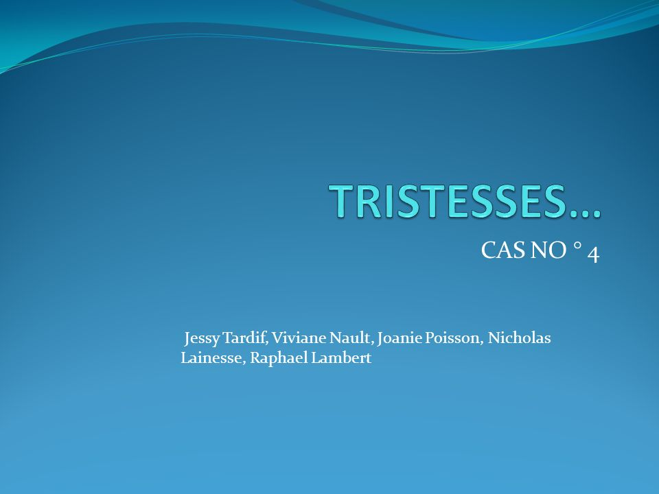 TRISTESSES… CAS NO ° 4.