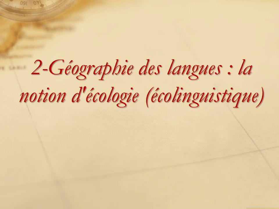 2-Géographie des langues : la notion d écologie (écolinguistique)