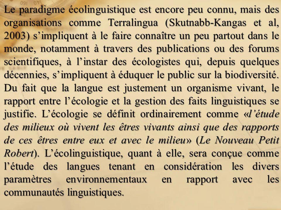 Le paradigme écolinguistique est encore peu connu, mais des organisations comme Terralingua (Skutnabb-Kangas et al, 2003) s'impliquent à le faire connaître un peu partout dans le monde, notamment à travers des publications ou des forums scientifiques, à l'instar des écologistes qui, depuis quelques décennies, s'impliquent à éduquer le public sur la biodiversité.