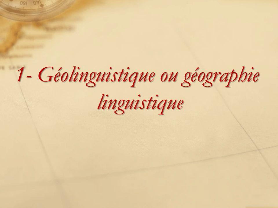 1- Géolinguistique ou géographie