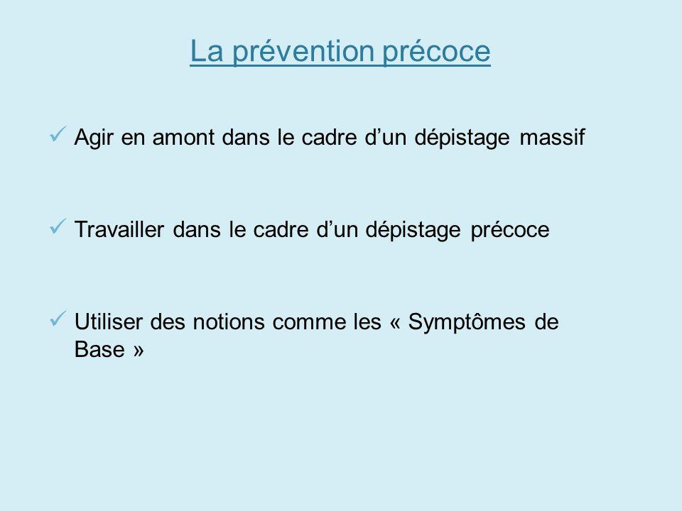 La prévention précoce Agir en amont dans le cadre d'un dépistage massif. Travailler dans le cadre d'un dépistage précoce.