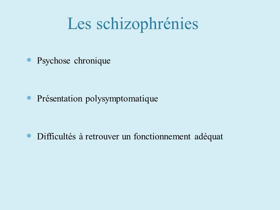 Les schizophrénies Psychose chronique Présentation polysymptomatique