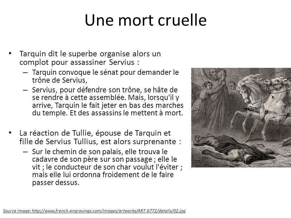 Une mort cruelle Tarquin dit le superbe organise alors un complot pour assassiner Servius :