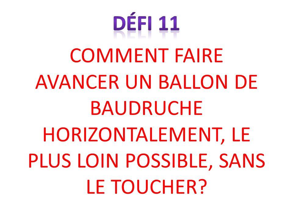 DÉFI 11 COMMENT FAIRE AVANCER UN BALLON DE BAUDRUCHE HORIZONTALEMENT, LE PLUS LOIN POSSIBLE, SANS LE TOUCHER