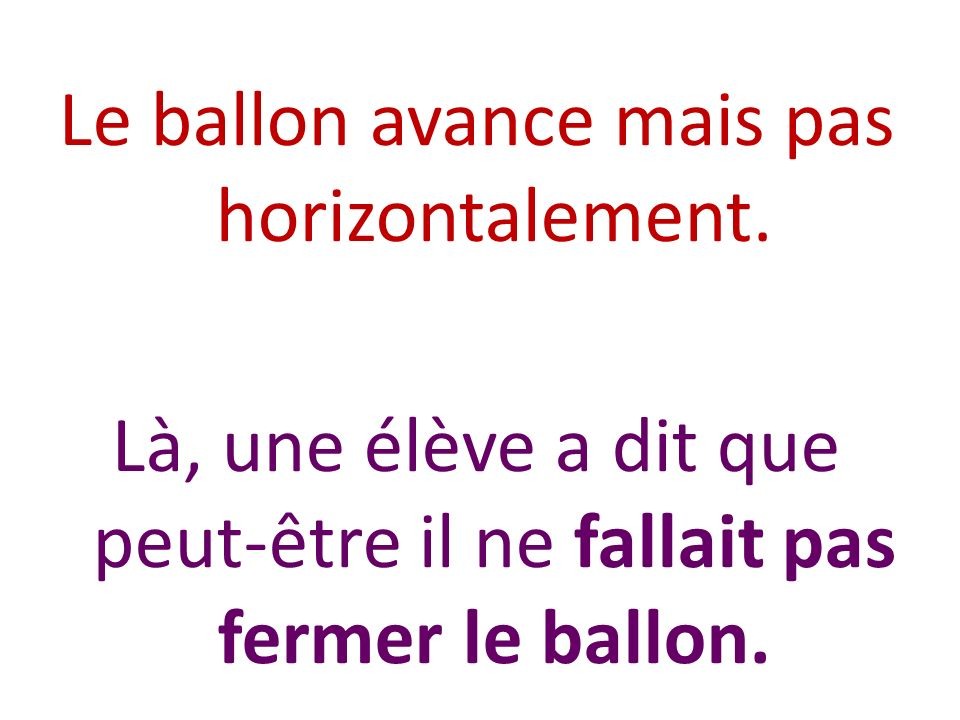 Le ballon avance mais pas horizontalement