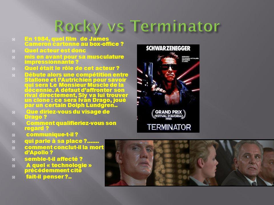 Rocky vs Terminator En 1984, quel film de James Cameron cartonne au box-office Quel acteur est donc.