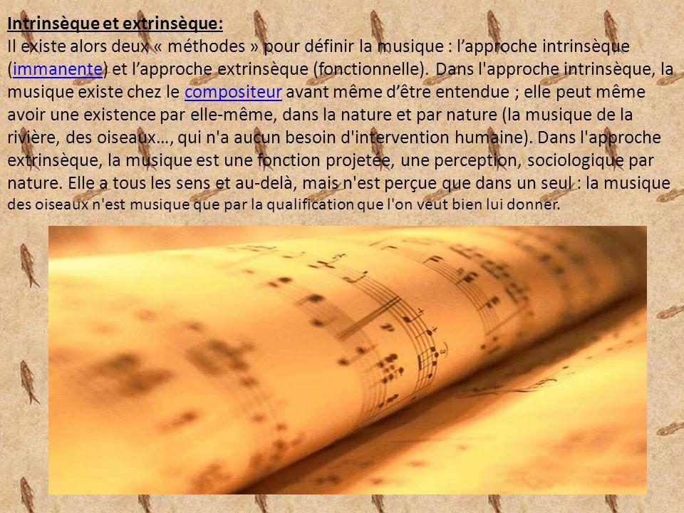 Intrinsèque et extrinsèque: Il existe alors deux « méthodes » pour définir la musique : l'approche intrinsèque (immanente) et l'approche extrinsèque (fonctionnelle).