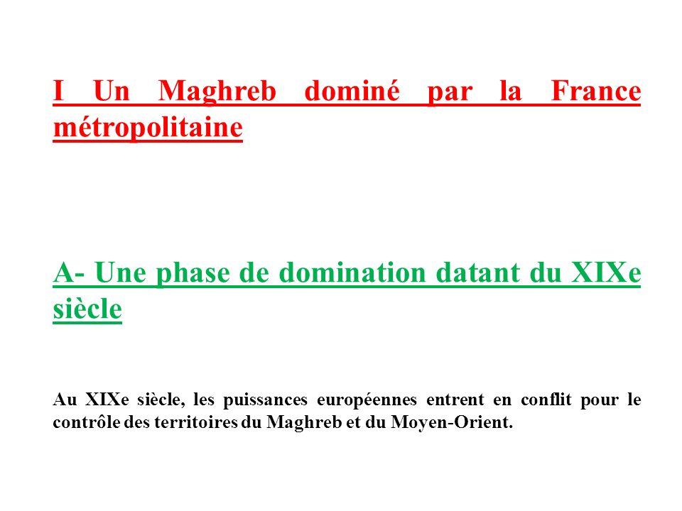 I Un Maghreb dominé par la France métropolitaine
