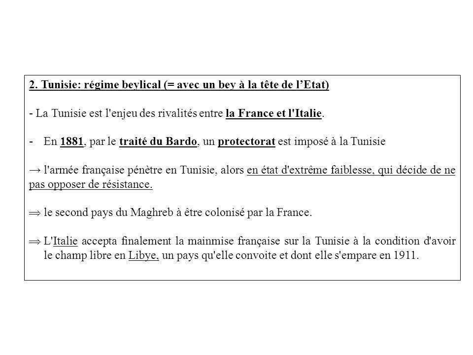 2. Tunisie: régime beylical (= avec un bey à la tête de l'Etat)
