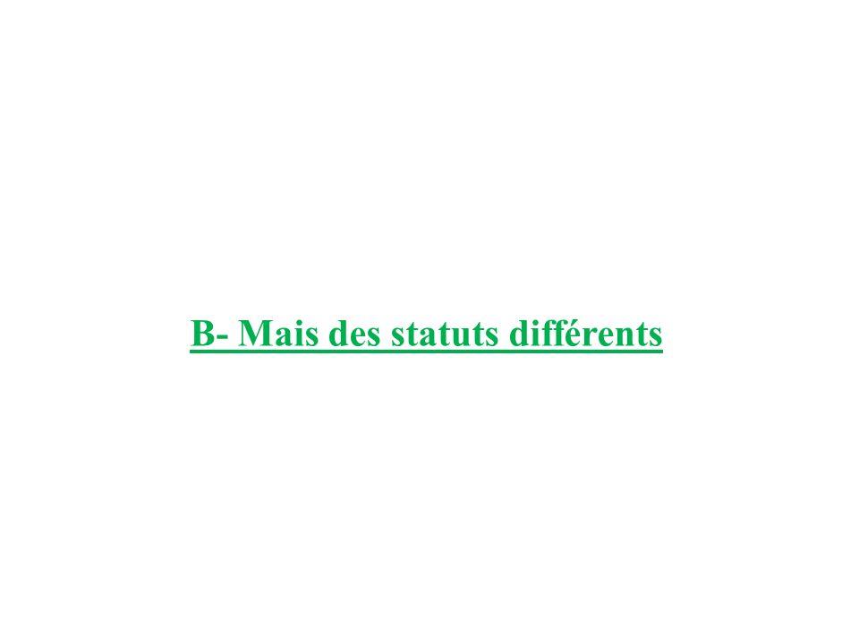 B- Mais des statuts différents