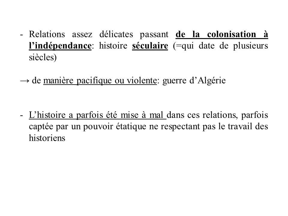Relations assez délicates passant de la colonisation à l'indépendance: histoire séculaire (=qui date de plusieurs siècles)