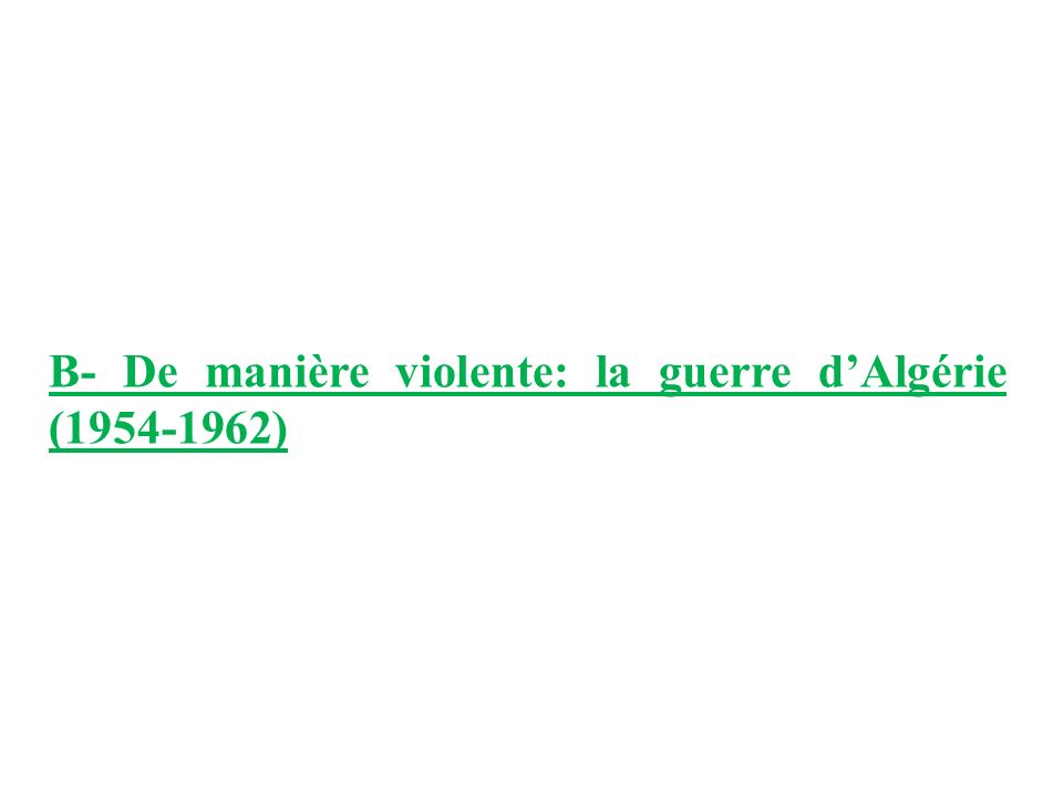 B- De manière violente: la guerre d'Algérie (1954-1962)