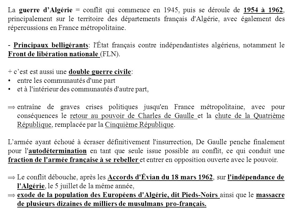 La guerre d'Algérie = conflit qui commence en 1945, puis se déroule de 1954 à 1962, principalement sur le territoire des départements français d Algérie, avec également des répercussions en France métropolitaine.