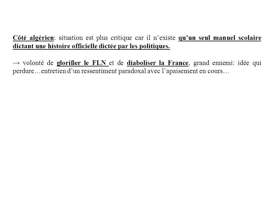 Côté algérien: situation est plus critique car il n'existe qu'un seul manuel scolaire dictant une histoire officielle dictée par les politiques.