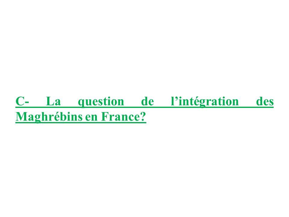 C- La question de l'intégration des Maghrébins en France