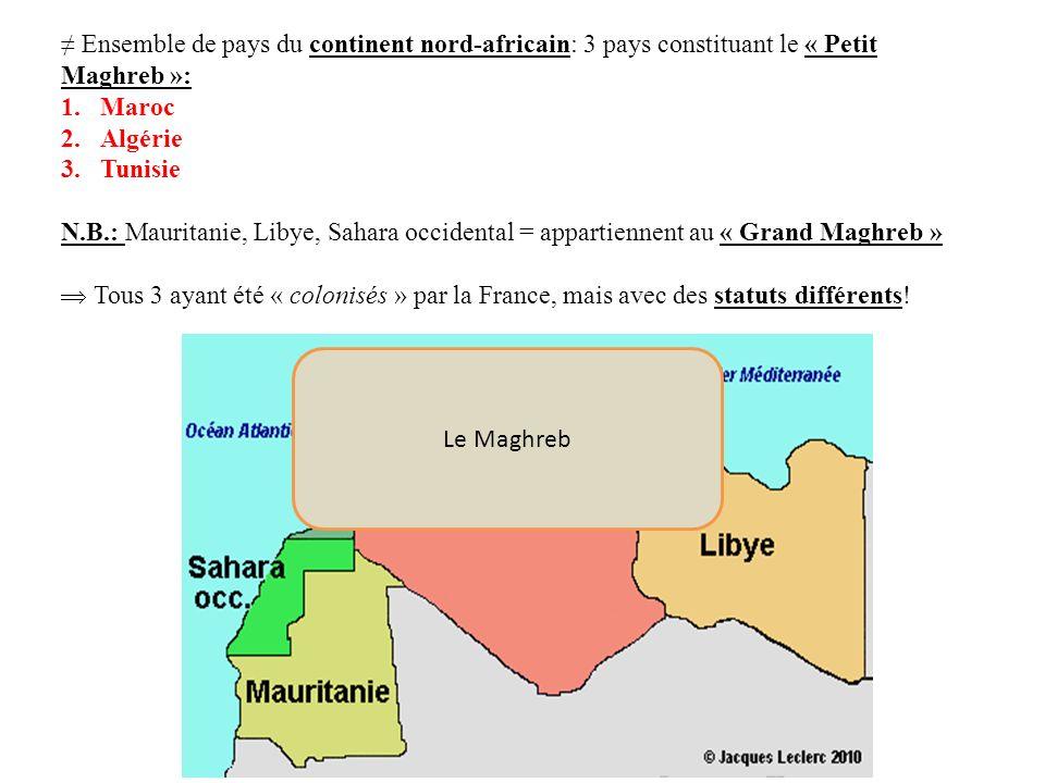 ≠ Ensemble de pays du continent nord-africain: 3 pays constituant le « Petit Maghreb »: