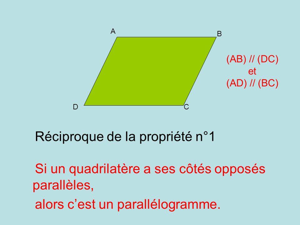 Réciproque de la propriété n°1 Si un quadrilatère a ses côtés opposés