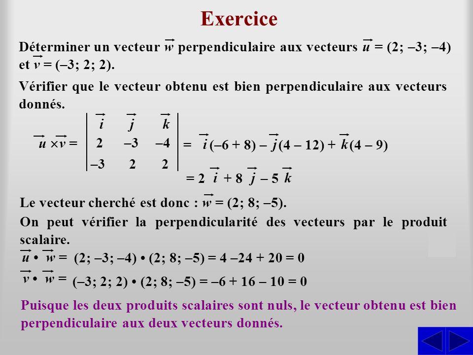 Exercice Déterminer un vecteur w perpendiculaire aux vecteurs u = (2; –3; –4) et v = (–3; 2; 2).
