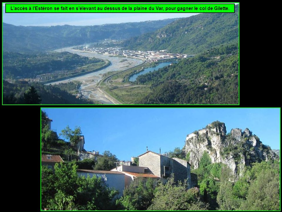 L'accès à l'Estéron se fait en s'élevant au dessus de la plaine du Var, pour gagner le col de Gilette.