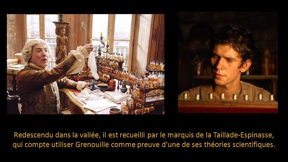 Redescendu dans la vallée, il est recueilli par le marquis de la Taillade-Espinasse, qui compte utiliser Grenouille comme preuve d une de ses théories scientifiques.