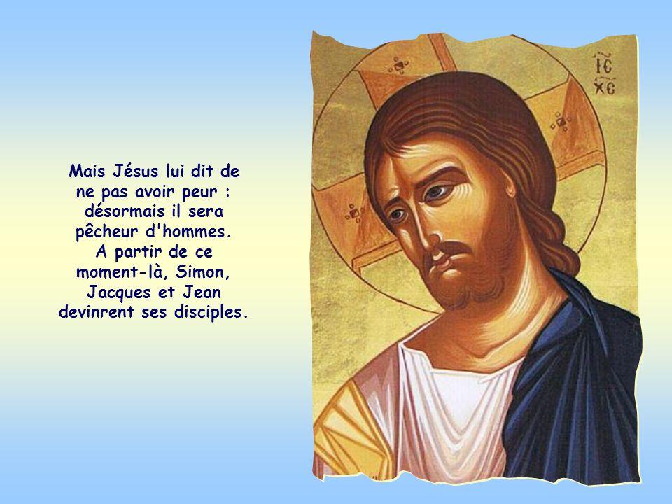 Mais Jésus lui dit de ne pas avoir peur : désormais il sera pêcheur d hommes.