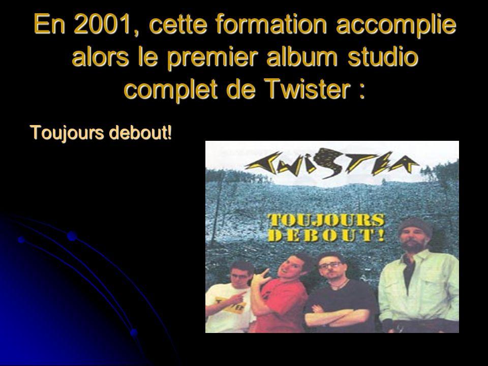En 2001, cette formation accomplie alors le premier album studio complet de Twister :