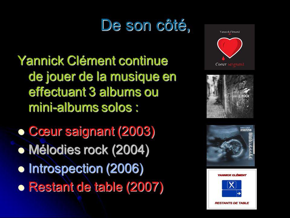 De son côté, Yannick Clément continue de jouer de la musique en effectuant 3 albums ou mini-albums solos :
