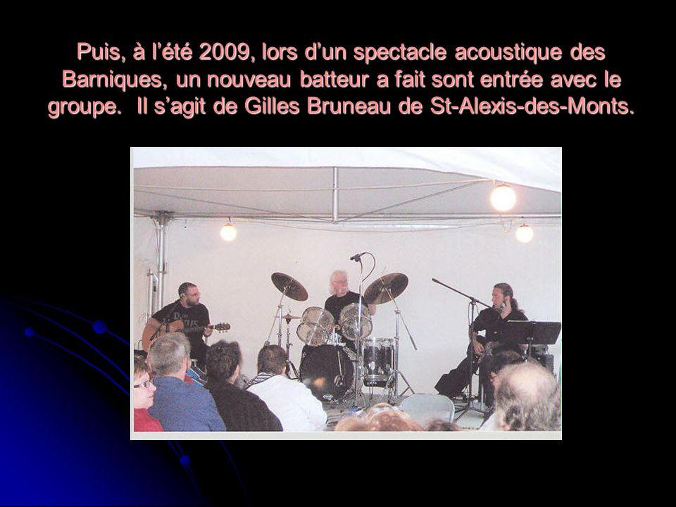 Puis, à l'été 2009, lors d'un spectacle acoustique des Barniques, un nouveau batteur a fait sont entrée avec le groupe.