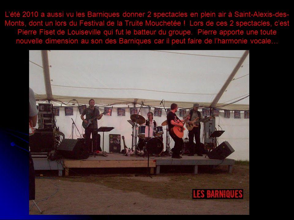 L'été 2010 a aussi vu les Barniques donner 2 spectacles en plein air à Saint-Alexis-des-Monts, dont un lors du Festival de la Truite Mouchetée .