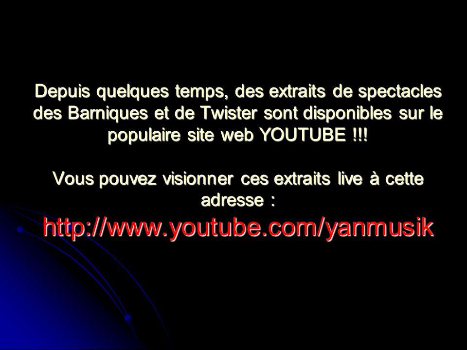 Depuis quelques temps, des extraits de spectacles des Barniques et de Twister sont disponibles sur le populaire site web YOUTUBE !!.