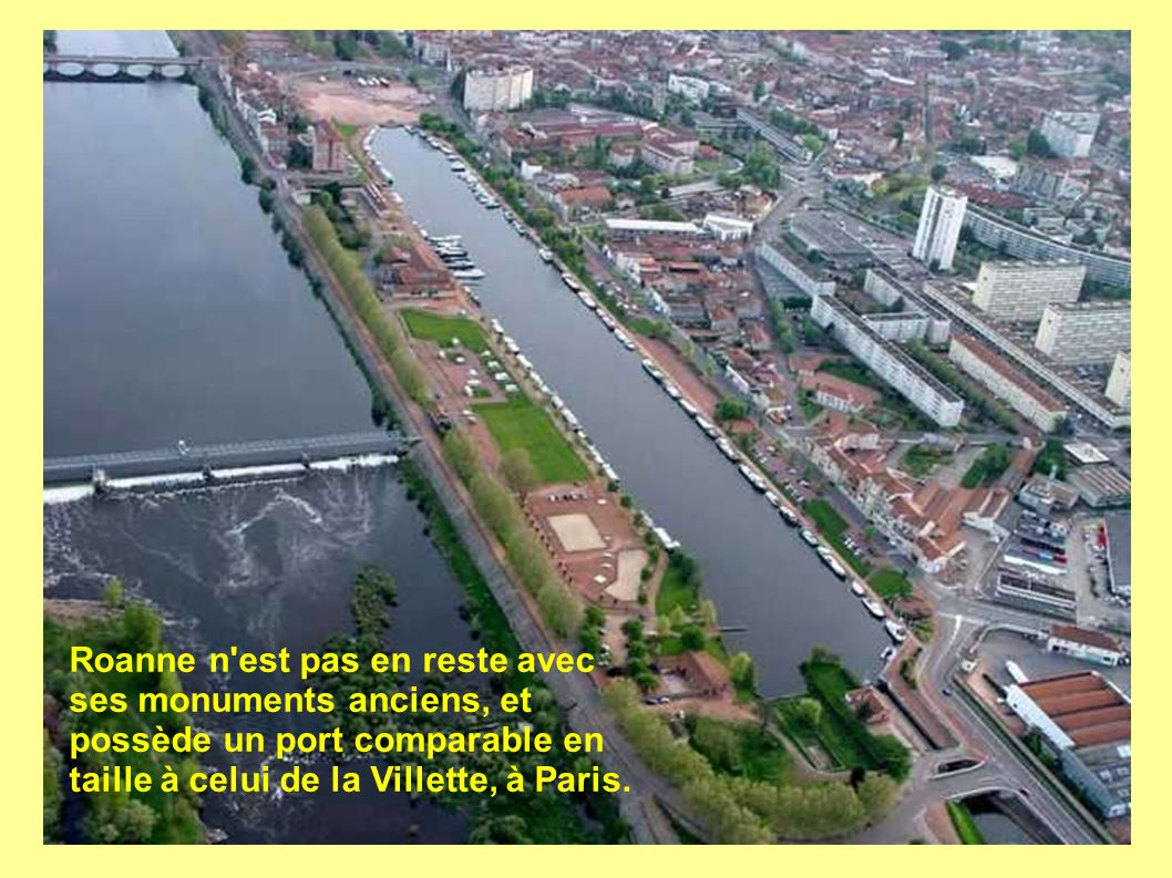 Roanne n est pas en reste avec ses monuments anciens, et possède un port comparable en taille à celui de la Villette, à Paris.
