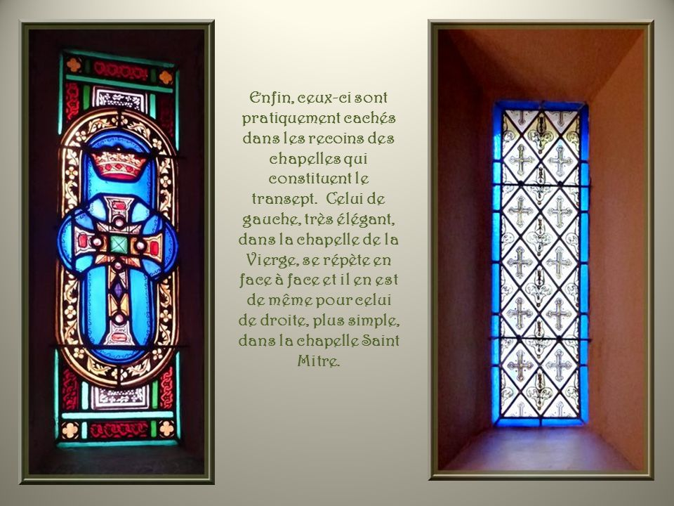 Enfin, ceux-ci sont pratiquement cachés dans les recoins des chapelles qui constituent le transept.