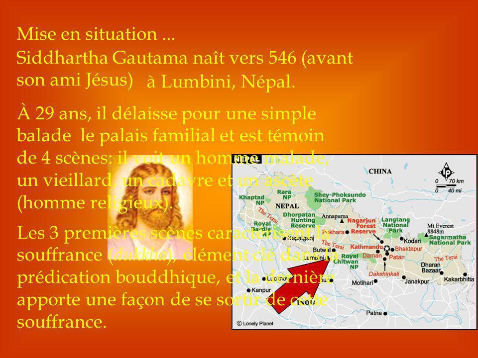 Mise en situation ... Siddhartha Gautama naît vers 546 (avant son ami Jésus) à Lumbini, Népal.