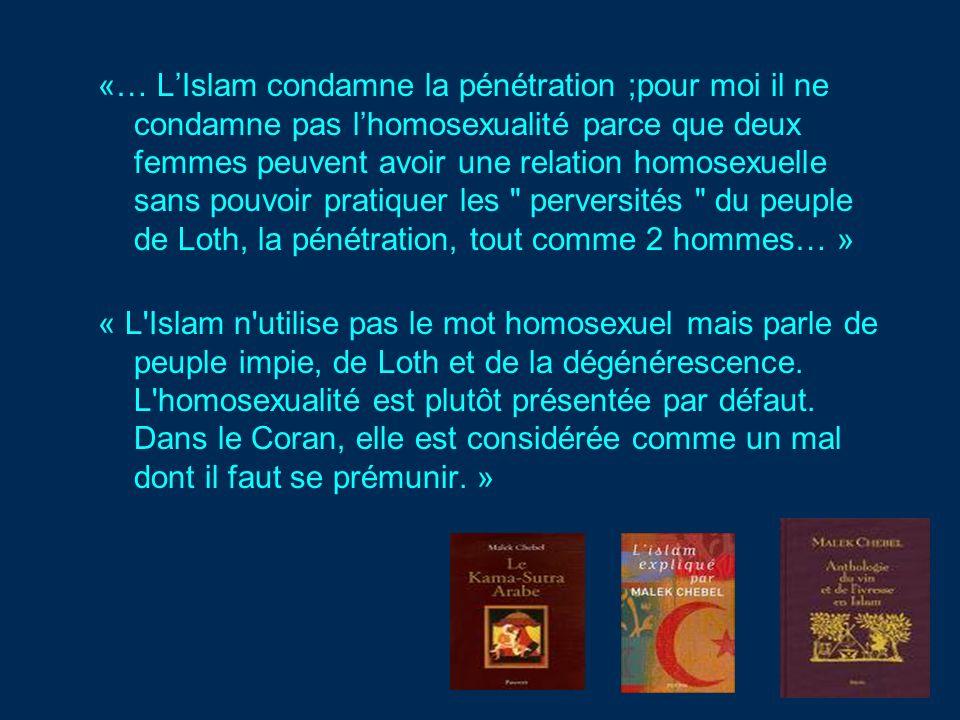 «… L'Islam condamne la pénétration ;pour moi il ne condamne pas l'homosexualité parce que deux femmes peuvent avoir une relation homosexuelle sans pouvoir pratiquer les perversités du peuple de Loth, la pénétration, tout comme 2 hommes… »