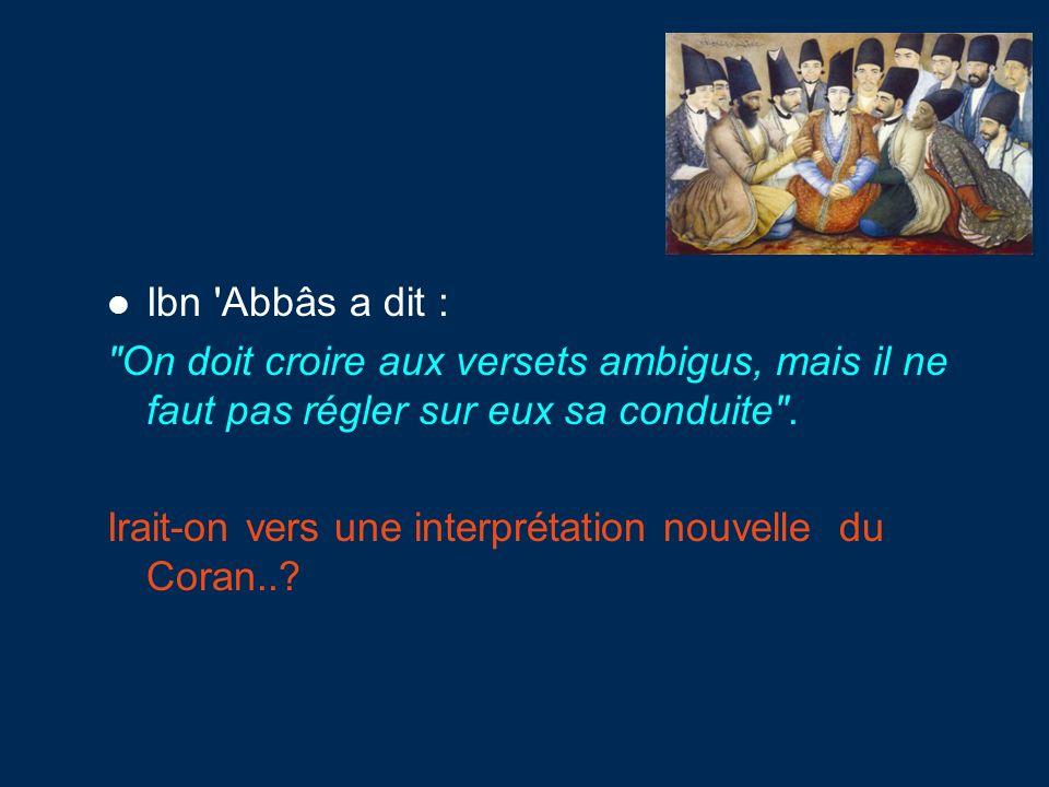 Ibn Abbâs a dit : On doit croire aux versets ambigus, mais il ne faut pas régler sur eux sa conduite .
