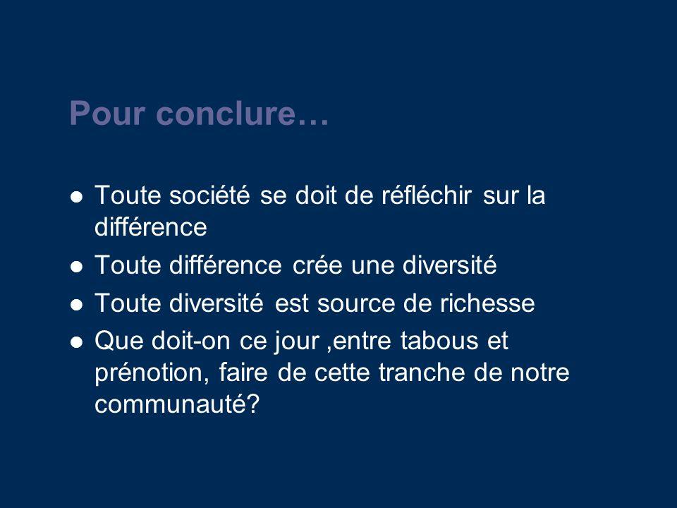 Pour conclure… Toute société se doit de réfléchir sur la différence