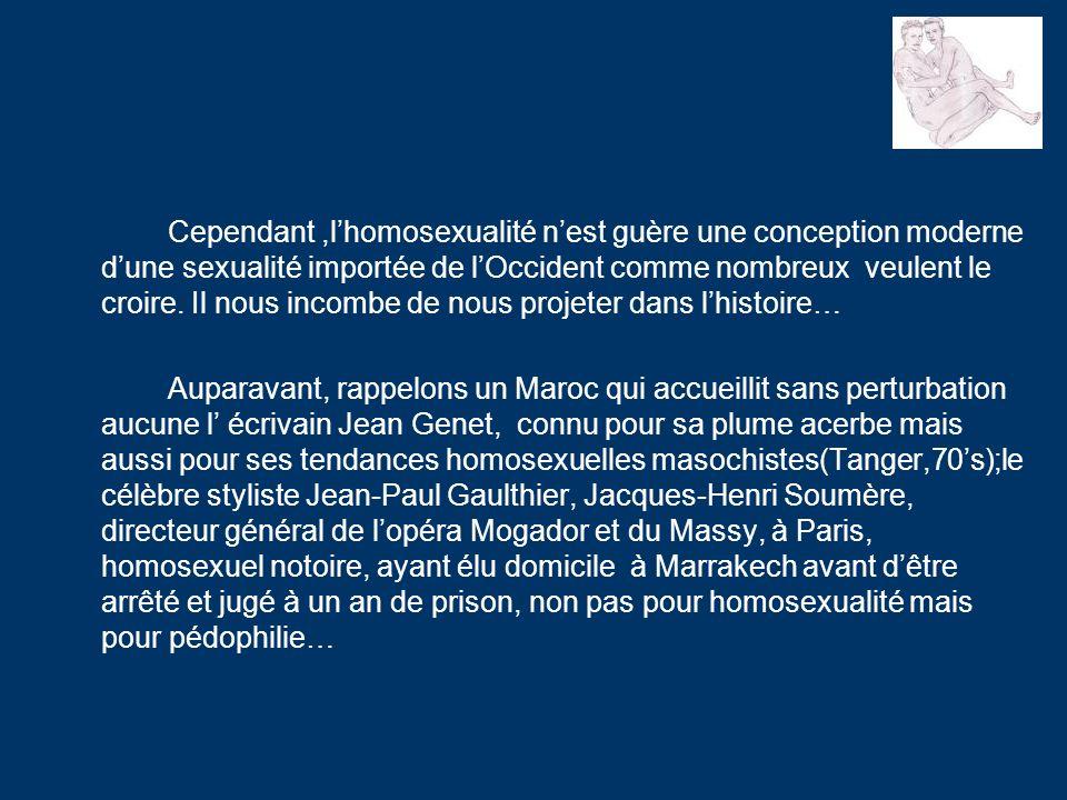 Cependant ,l'homosexualité n'est guère une conception moderne d'une sexualité importée de l'Occident comme nombreux veulent le croire. Il nous incombe de nous projeter dans l'histoire…