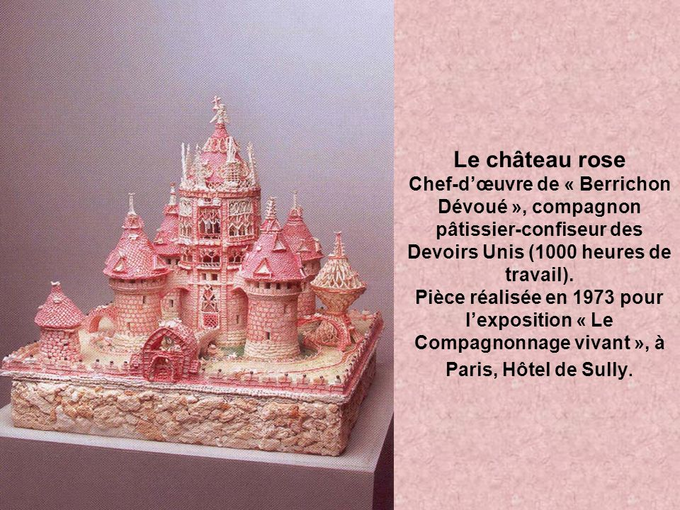Le château rose Chef-d'œuvre de « Berrichon Dévoué », compagnon pâtissier-confiseur des Devoirs Unis (1000 heures de travail).