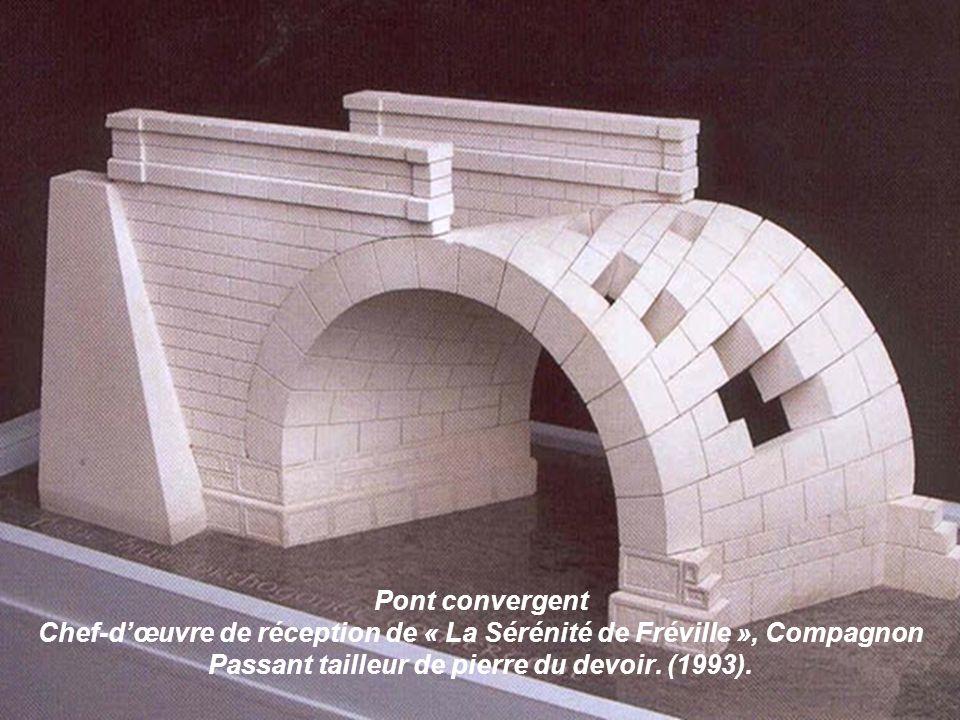 Pont convergent Chef-d'œuvre de réception de « La Sérénité de Fréville », Compagnon Passant tailleur de pierre du devoir.
