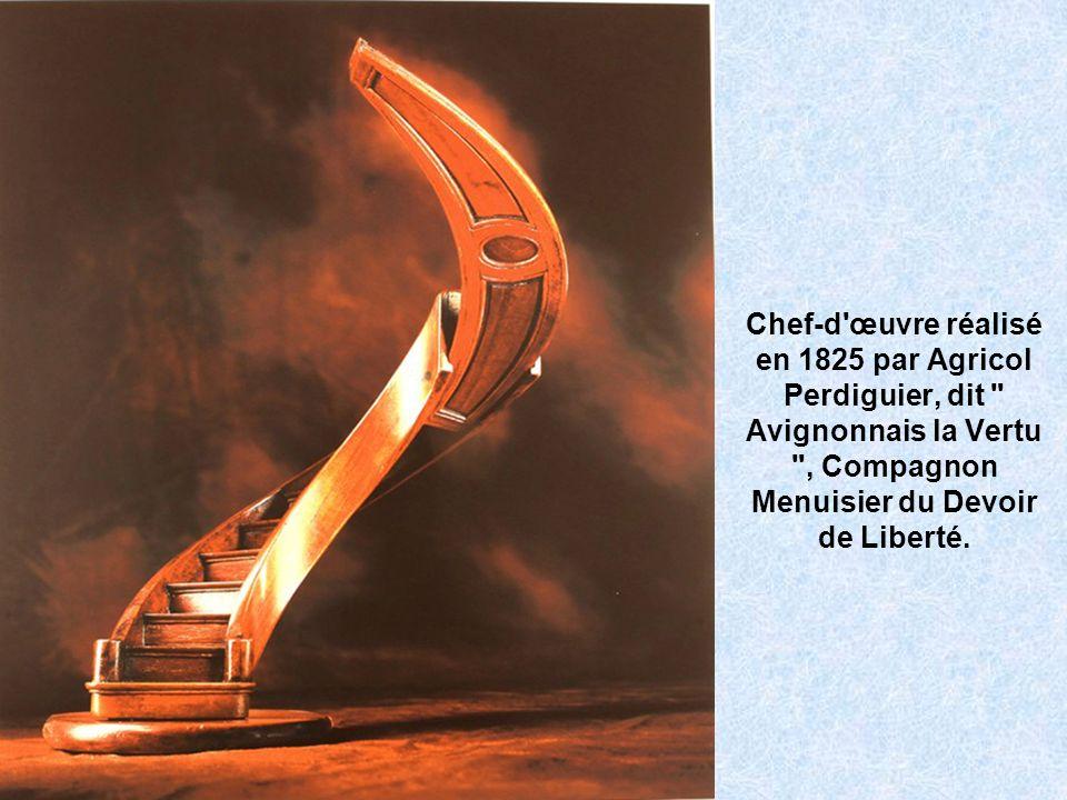 Chef-d œuvre réalisé en 1825 par Agricol Perdiguier, dit Avignonnais la Vertu , Compagnon Menuisier du Devoir de Liberté.