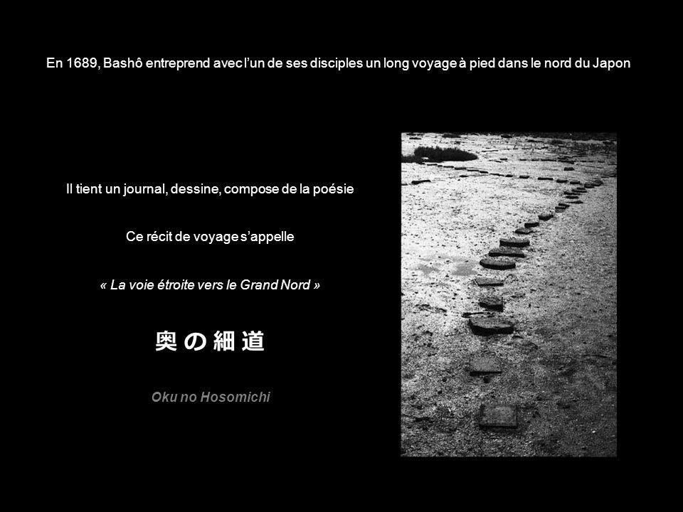 En 1689, Bashô entreprend avec l'un de ses disciples un long voyage à pied dans le nord du Japon