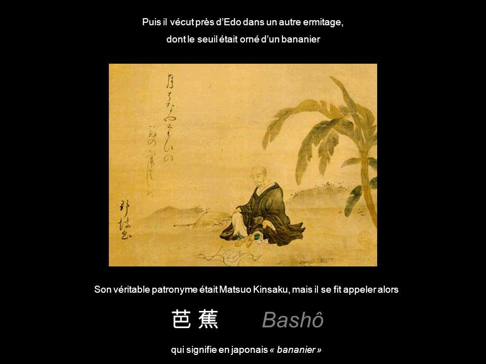 芭 蕉 Bashô Puis il vécut près d'Edo dans un autre ermitage,