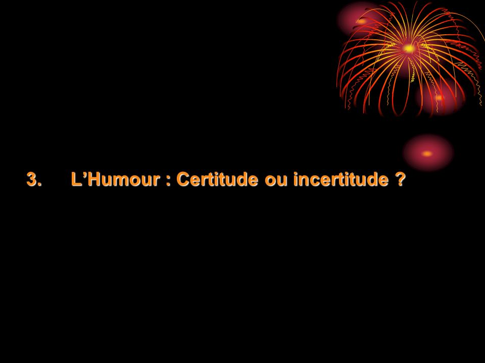 L'Humour : Certitude ou incertitude