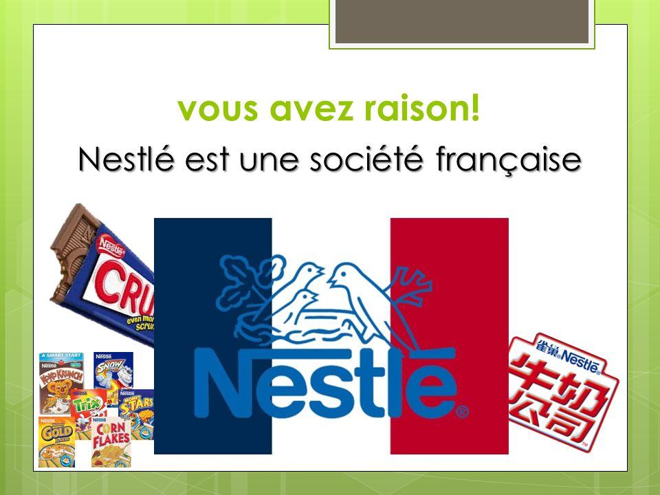 vous avez raison! Nestlé est une société française
