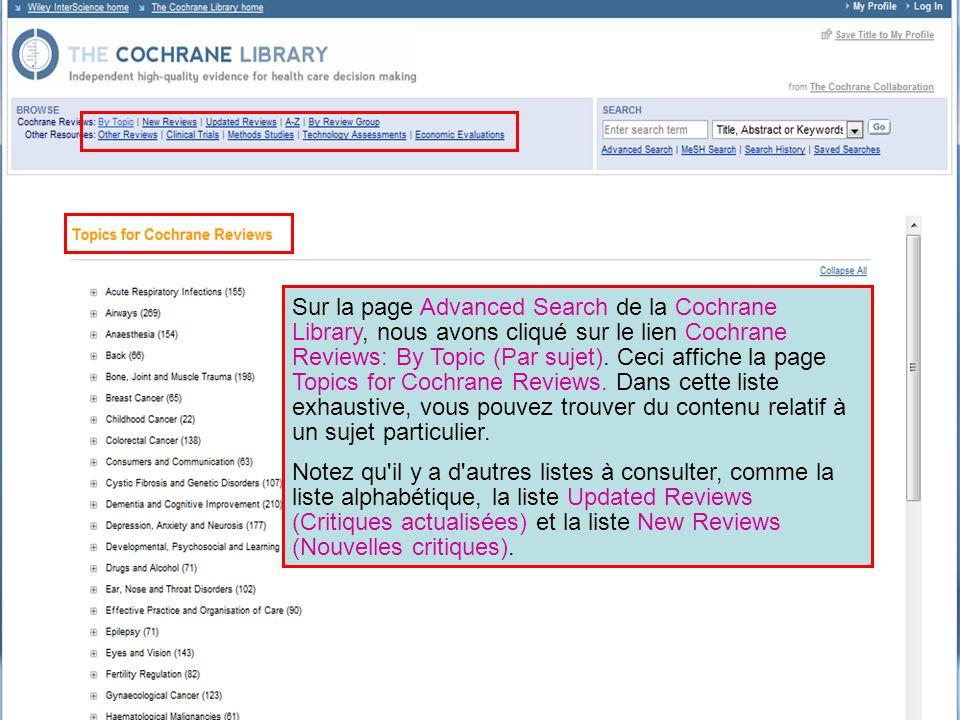 Sur la page Advanced Search de la Cochrane Library, nous avons cliqué sur le lien Cochrane Reviews: By Topic (Par sujet). Ceci affiche la page Topics for Cochrane Reviews. Dans cette liste exhaustive, vous pouvez trouver du contenu relatif à un sujet particulier.