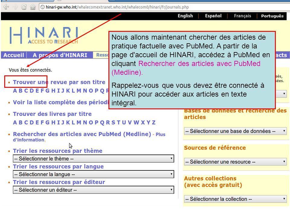 Nous allons maintenant chercher des articles de pratique factuelle avec PubMed. A partir de la page d accueil de HINARI, accédez à PubMed en cliquant Rechercher des articles avec PubMed (Medline).